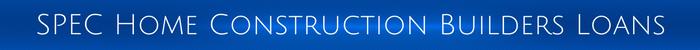 SPEC Home Construction Builders Loans