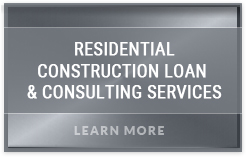Residential Construction Loan & Consulting Services
