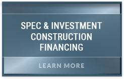 SPEC & Investment Construction Financing
